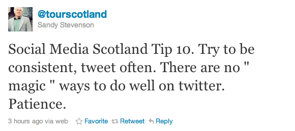 """Social Media Scotland Tip 10. Try to be consistent, tweet often. There are no """" magic """" ways to do well on twitter. Patience."""