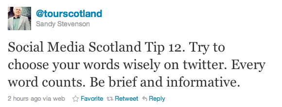 Social Media Scotland Tip 12. Try to choose your words wisely on twitter. Every word counts. Be brief and informative.