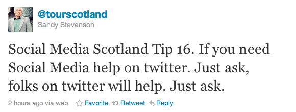 Social Media Scotland Tip 16. If you need Social Media help on twitter. Just ask, folks on twitter will help. Just ask.