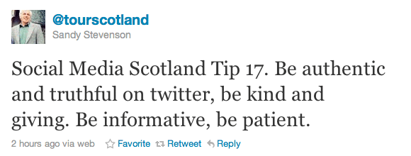 Social Media Scotland Tip 17. Be authentic and truthful on twitter, be kind and giving. Be informative, be patient.