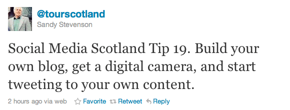 Social Media Scotland Tip 19. Build your own blog, get a digital camera, and start tweeting to your own content.