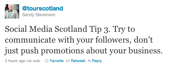 Social Media Scotland Tip 3. Try to communicate with your followers, don't just push promotions about your business.