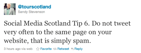 Social Media Scotland Tip 6. Do not tweet very often to the same page on your website, that is simply spam.
