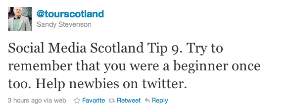 Social Media Scotland Tip 9. Try to remember that you were a beginner once too. Help newbies on twitter.